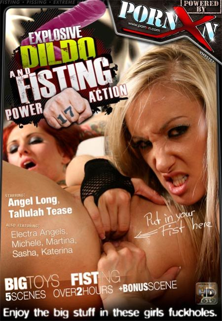 Explosive Dildo and Fisting Power Action 17 [2011]